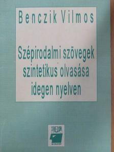 Benczik Vilmos - Szépirodalmi szövegek szintetikus olvasása idegen nyelven [antikvár]