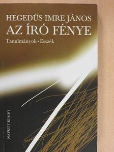 Hegedűs Imre János - Az író fénye (dedikált példány) [antikvár]