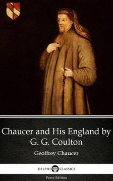 G. G. Coulton Delphi Classics, - Chaucer and His England by G. G. Coulton - Delphi Classics (Illustrated) [eKönyv: epub, mobi]