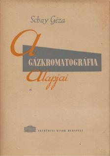 Schay Géza - A gázkromatográfia alapjai [antikvár]