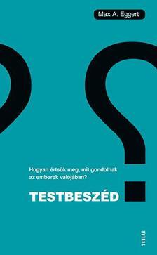 Max A. Eggert - Testbeszéd - Hogyan értsük meg, mit gondolnak az emberek valójában?