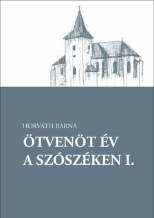 Horváth Barna - Ötvenöt év a szószéken I.