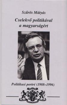 Szűrös Mátyás - Cselekvő politikával a magyarságért [antikvár]