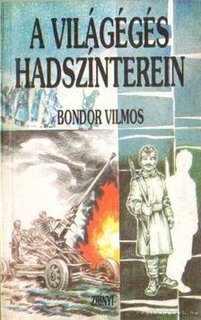 Bondor Vilmos - A világégés hadszínterein [antikvár]