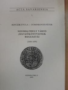 Benczik Gyula - Szombathely város jegyzőkönyveinek regesztái (1606-1609) [antikvár]