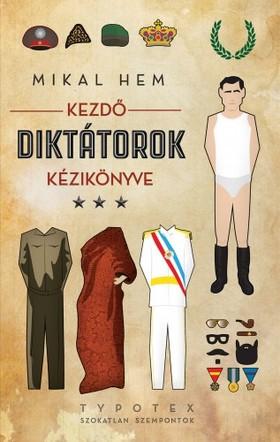 Mikal Hem - Kezdő diktátorok kézikönyve [eKönyv: epub, mobi]