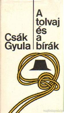 Csák Gyula - A tolvaj és a bírák [antikvár]