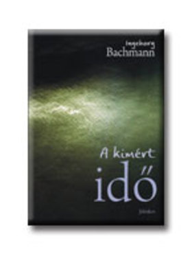 Bachmann, Ingeborg - A kimért idő