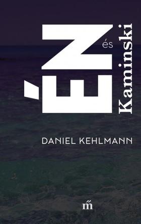 Daniel Kehlmann - Én és Kaminski [eKönyv: epub, mobi]