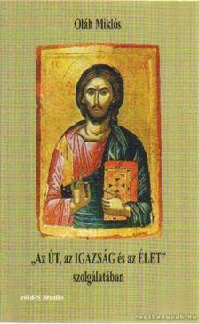 Oláh Miklós - Az Út, az Igazság és az Élet szolgálatában [antikvár]