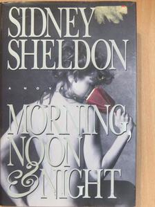 Sheldon Sidney - Morning, Noon, and Night [antikvár]