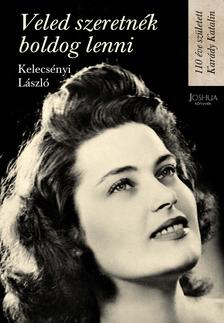 Kelecsényi László - Veled szeretnék boldog lenni - 110 éve született Karády Katalin
