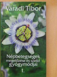 Váradi Tibor - Népbetegségek megelőzése és szelíd gyógymódjai 1. [antikvár]