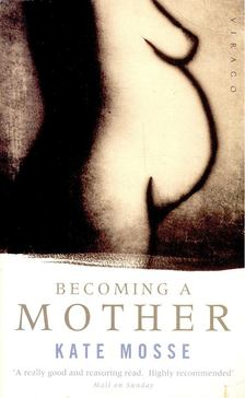 Kate Mosse - Becoming a Mother [antikvár]