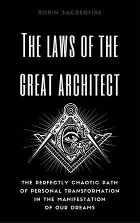 Sacredfire Robin - The Laws of the Great Architect [eKönyv: epub, mobi]