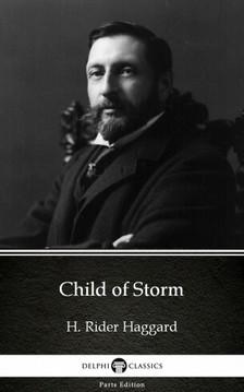 Delphi Classics H. Rider Haggard, - Child of Storm by H. Rider Haggard - Delphi Classics (Illustrated) [eKönyv: epub, mobi]