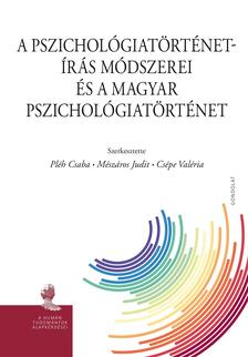 Pléh Csaba - Mészáros Judit - Csépe Valéria (szerk.) - A pszichológiatörténet-írás módszerei és a magyar pszichológiatörténet
