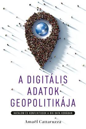 Amaël Cattaruzza - A digitális adatok geopolitikája