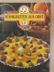 Hemző Károly - 99 Süssigkeiten aus Obst mit 33 Farbfotos [antikvár]