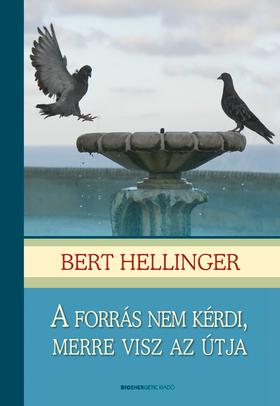 Bert Hellinger - A forrás nem kérdi, merre visz az útja - Puha táblás