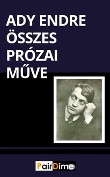 Ady Endre - Ady Endre összes prózai műve  [eKönyv: epub, mobi]