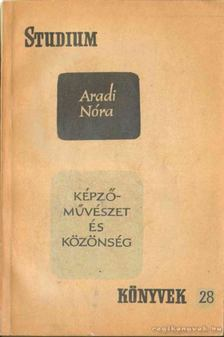 ARADI NÓRA - Képzőművészet és közönség [antikvár]