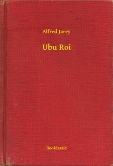 Alfred Jarry - Ubu Roi [eKönyv: epub, mobi]