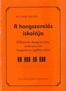 KULCSÁR ZOLTÁN - A HANGSZERELÉS ISKOLÁJA BILLENTYŰS HANGSZEREKRE,SZEKVENCERRE...
