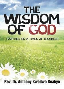 Boakye Rev. Anthony K. - The Wisdom of God [eKönyv: epub, mobi]