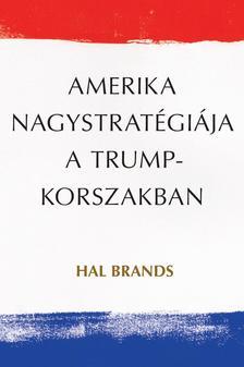Hal Brands - Amerika nagystratégiája a Trump-korszakban