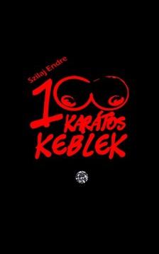 Endre Szilaj - 100 karátos keblek - A nagy kebelhajsza [eKönyv: epub, mobi]