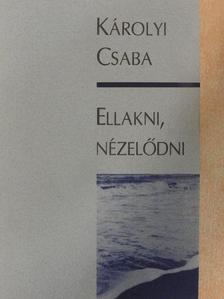 Károlyi Csaba - Ellakni, nézelődni [antikvár]