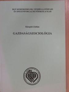 Kárpáti Zoltán - Gazdaságszociológia [antikvár]