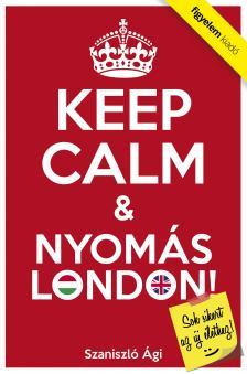 Szaniszló Ági - Keep Calm & Nyomás London
