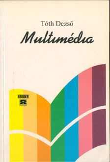 Tóth Dezső - Multimédia mikroszámítógépes környezetben [antikvár]