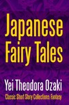Ozaki Yei Theodora - Japanese Fairy Tales [eKönyv: epub, mobi]