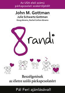 John M. Gottman, Julia Schwartz Gottman, Doug Abrams és Rachel Carlton Abrams - 8 randi - Beszélgetések az életre szóló párkapcsolatért