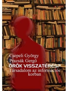 Csepeli György - Prazsák Gergő - Örök visszatérés? Társadalom az információs korban [eKönyv: epub, mobi]