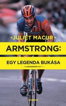 Juliet Macur - Armstrong: Egy legenda bukása