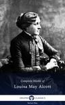 Louisa May Alcott - Delphi Complete Works of Louisa May Alcott (Illustrated) [eKönyv: epub, mobi]