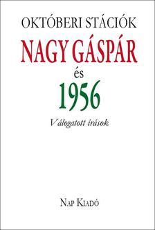 PÉCSI GYÖRGYI SZERK. - Október stációk. Nagy Gáspár és 1956