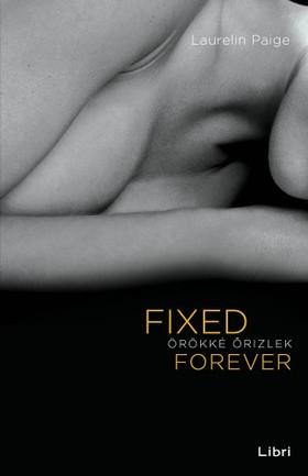 Laurelin Paige - Fixed Forever - Örökké őrizlek [eKönyv: epub, mobi]