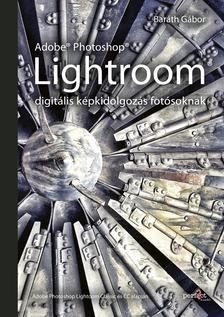 Baráth Gábor - Adobe Photoshop Lightroom - digitális képkidolgozás fotósoknak