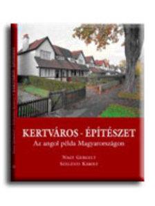 Nagy Gergely - Szelényi Károly - KERTVÁROS - ÉPÍTÉSZET - AZ ANGOL PÉLDA MAGYARORSZÁGON