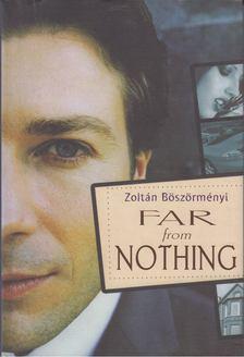 BÖSZÖRMÉNYI ZOLTÁN - Far from Nothing [antikvár]