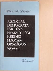 Tilkovszky Loránt - A Szociáldemokrata Párt és a nemzetiségi kérdés Magyarországon 1919-1945 [antikvár]