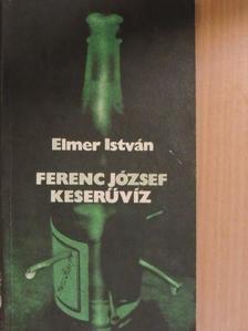 Elmer István - Ferenc József keserűvíz [antikvár]