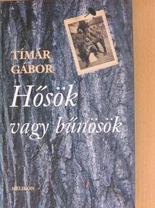 Tímár Gábor - Hősök vagy bűnösök [antikvár]