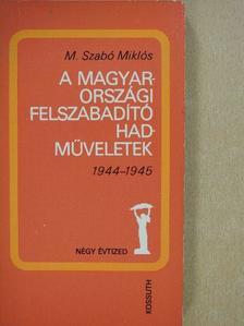M. Szabó Miklós - A magyarországi felszabadító hadműveletek (dedikált példány) [antikvár]