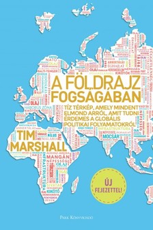 Tim Marshall - A földrajz fogságában - Tíz térkép, amely mindent elmond arról, amit tudni érdemes a globális politikai folyamatokról [eKönyv: epub, mobi]